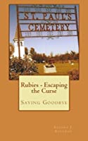 Rubies - Escaping the Curse: Saying Goodbye (Rubies Family Saga) (Volume 4)