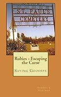 Rubies - Escaping the Curse: Saying Goodbye (Rubies Family Saga) (Volume 4)