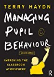 Managing Pupil Behaviour: Improving the classroom atmosphere
