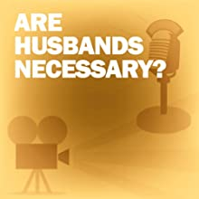 Are Husbands Necessary?: Classic Movies on the Radio  by Lux Radio Theatre Narrated by George Burns, Gracie Allen