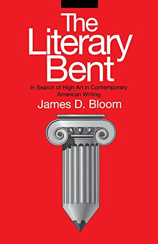 The Literary Bent: In Search of High Art in Contemporary American Writing (Penn Studies in Contemporary American Fiction