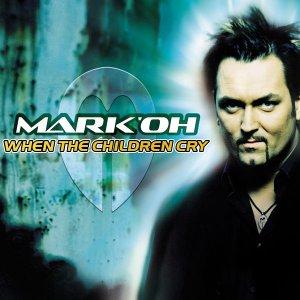 Mark Oh - When the Children Cry - Zortam Music