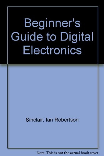 Beginner'S Guide To Digital Electronics