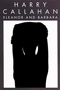 Harry Callahan: Eleanor and Barbara