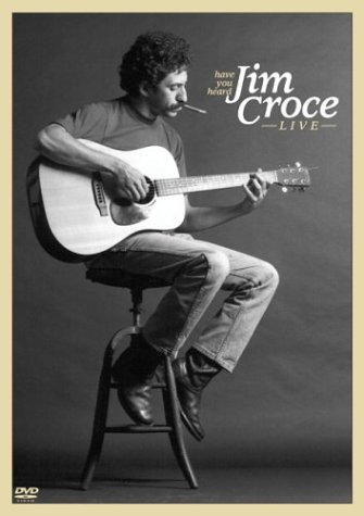 Have You Heard - Jim Croce Live