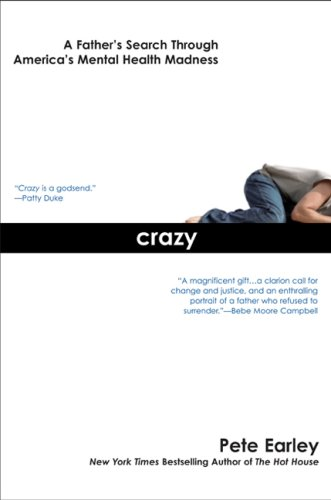 Crazy: A Father's Search Through America's Mental Health...