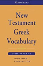 New Testament Greek Vocabulary: Learn on the Go  by Jonathan T. Pennington Narrated by Jonathan T. Pennington