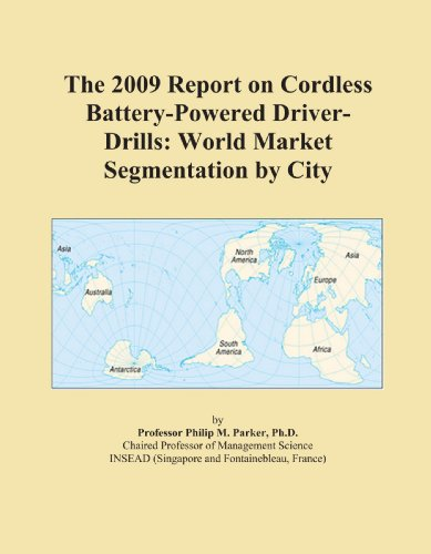 The 2009 Report on Cordless Battery-Powered Driver-Drills: World Market Segmentation by City
