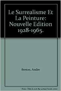 Le Surrealisme Et La Peinture: Nouvelle Edition 1928-1965