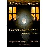 """Geschichten aus der Welt - um uns herum: Kurzgeschichtenvon """"Michael Inneberger"""""""
