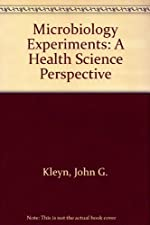 Microbiology Experiments A Health Science Perspective by Kleyn Et Al