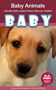 Baby Animals - Adorable Baby Animal Picture Book for Toddlers (We Love Animals - Fact)