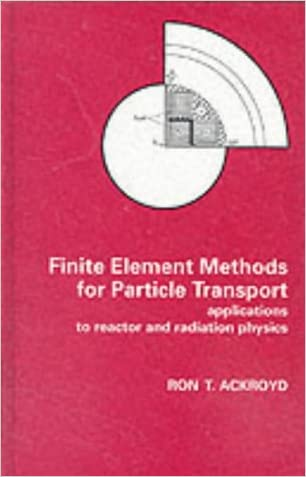 Finite Element Methods for Particle Transport: Applications to Reactor and Radiation Physics (Research Studies in Particle and Nuclear Technology)