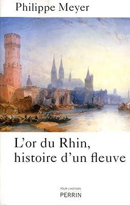 L'or du Rhin, histoire d'un fleuve par Philippe Meyer