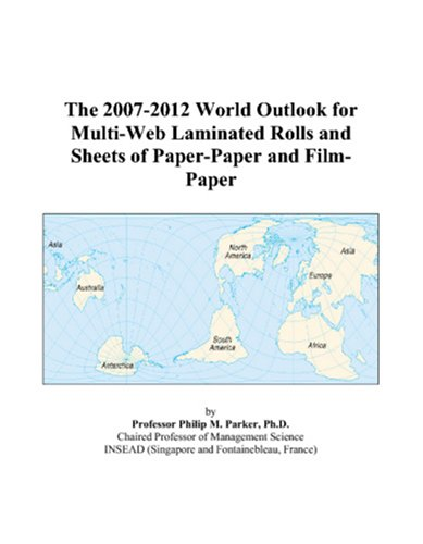 The 2007-2012 World Outlook for Multi-Web Laminated Rolls and Sheets of Paper-Paper and Film-Paper