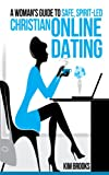 A Womans Guide To Safe, Spirit-Led Christian Online Dating