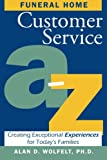 img - for Funeral Home Customer Service A Z: Creating Exceptional Experiences for Today's Families book / textbook / text book
