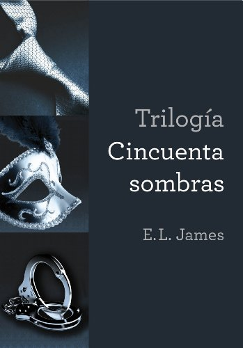 E.L. James - Trilogía Cincuenta sombras: Cincuenta sombras de Grey Cincuenta sombras más oscuras Cincuenta sombras liber