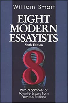 eight modern essayists by william smart 6th edition Style and techniques of a classical and a modern essayists smart, william, ed eight modern essayists, 6th ed modern non-fiction.
