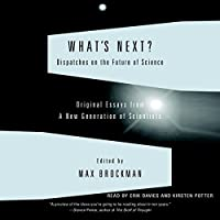 What's Next: Dispatches on the Future of Science (       UNABRIDGED) by Max Brockman Narrated by Erik Davies, Kirsten Potter