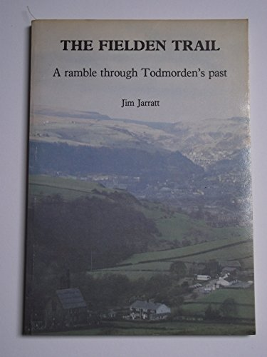The Fielden Trail: Ramble Through Todmorden's Past, by Jim Jarratt