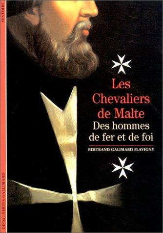 Les Chevaliers de Malte : Des hommes de fer et de foi