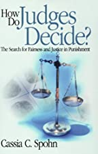 How Do Judges Decide? The Search for Fairness and Justice in by Cassia C. Spohn