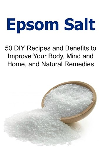 Epsom Salt: 50 DIY Recipes and Benefits to Improve Your Body, Mind and Home, and Natural Remedies: (Epsom Salt, Epsom Salt Book, Epsom Salt Uses, Epsom Salt Benefits, Epsom Salt Facts) by Brenda Bedarian