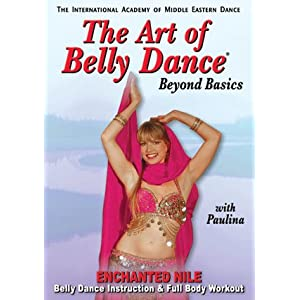 The Art of Belly Dance, Beyond Basics: Enchanted Nile Belly Dance Instruction and Full Body Workout