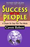 img - for Success With People: A Simple Six Step Plan That Works book / textbook / text book