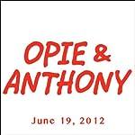 Opie & Anthony, June 19, 2012    Opie & Anthony