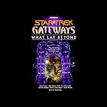 Star Trek, Gateways: What Lay Beyond (       ABRIDGED) by Diane Carey, Peter David, more Narrated by David Kaye