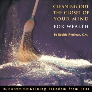 Cleaning Out The Closet Of Your Mind For Wealth: Gaining Freedom from Fear