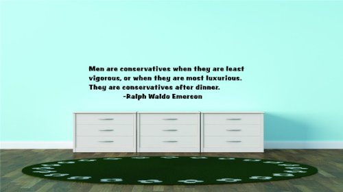 Decals & Stickers : Men Are Conservatives When They Are Least Vigorous Or When They Are Most Luxurious. They Are Conservatives After Dinner. -Ralph Waldo Emerson Famous Inspirational Life Quote - Bedroom Living Room Office Home Decor - Size : 12 Inches X