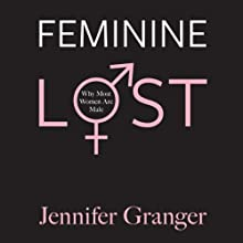 Feminine Lost: Why Most Women Are Male (       UNABRIDGED) by Jennifer Granger Narrated by Rachael Yoder