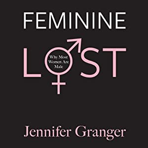 Feminine Lost: Why Most Women Are Male | [Jennifer Granger]