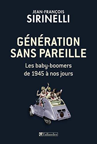Génération sans pareille: Les baby-boomers de 1945 à nos jours