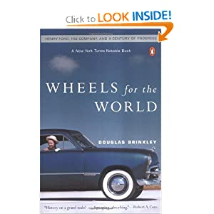 Wheels for the World: Henry Ford, His Company, and a Century of Progress, 1903-2003 Douglas Brinkley