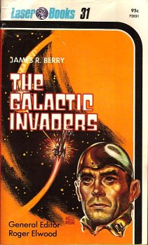 The Galactic Invaders (Laser #31), James R. Berry