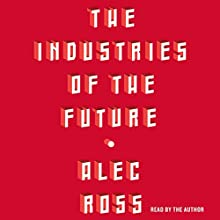 The Industries of the Future Audiobook by Alec Ross Narrated by Alec Ross