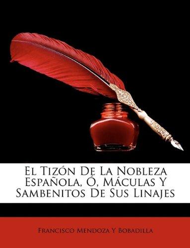 El Tizon De La Nobleza Española, O, Maculas Y Sambenitos De Sus Linajes  [Bobadilla, Francisco Mendoza Y] (Tapa Blanda)