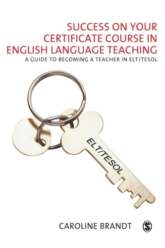 Success on your Certificate Course in English Language Teaching: A guide to becoming a teacher in ELT TESOL