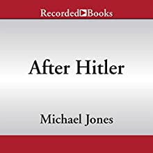 After Hitler: The Last Ten Days of World War II in Europe (       UNABRIDGED) by Michael Jones Narrated by Robert Ian Mackenzie
