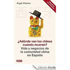 �Ad�nde van los chinos cuando mueren?: Vida y negocios de la comunidad china en Espa�a