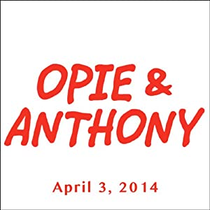 Opie & Anthony, Nick DiPaolo, April 3, 2014 Radio/TV Program