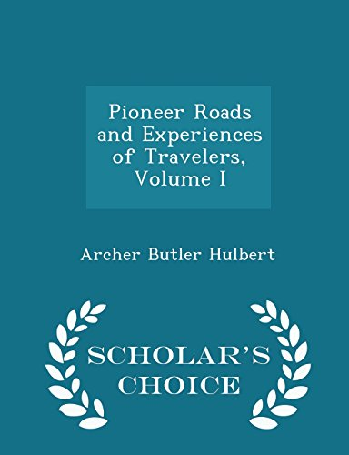 pioneer-roads-and-experiences-of-travelers-volume-i-scholars-choice-edition