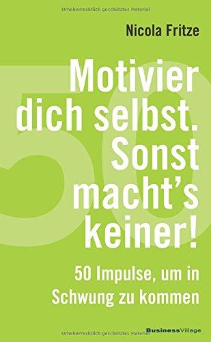 Motivier dich selbst. Sonst macht's keiner!: 50 Impulse, um in Schwung zu kommen