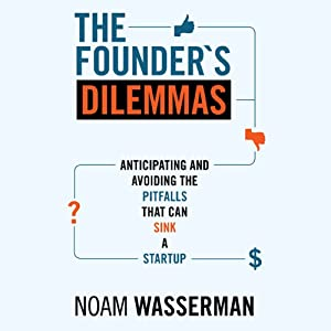 The Founder's Dilemmas | [Noam Wasserman]