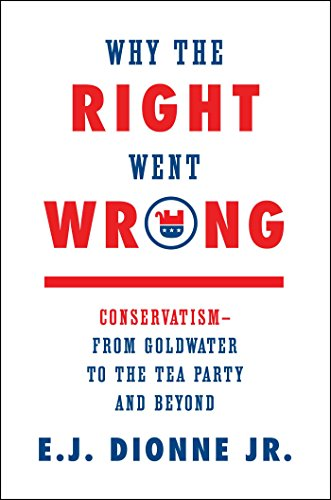 Why the Right Went Wrong: Conservatism—From Goldwater to the Tea Party and Beyond