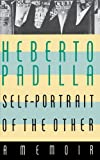 Self-Portrait of the Other: A Memoir (0374526559) by Padilla, Heberto